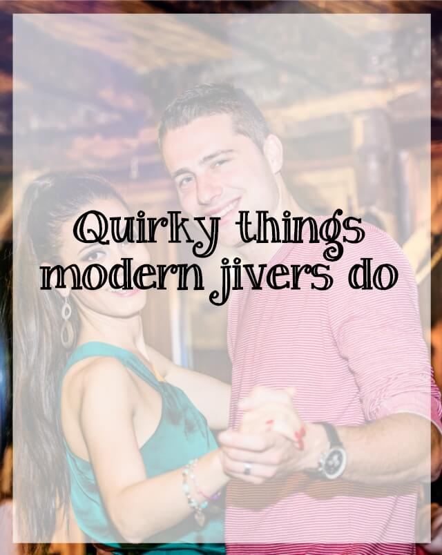 quirky things modern jivers do - What about dance